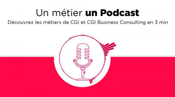 Podcasts métiers CGI et CGI Business Consulting