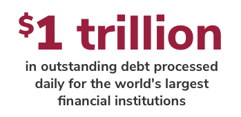 $1 trillion in outstanding debt processed daily for the world's largest financial institutions