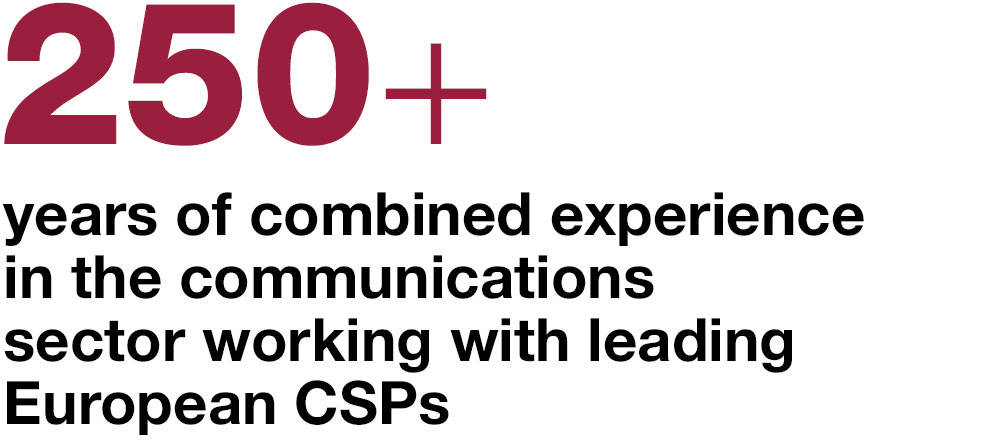 250+ years of combined experience in the communications sector working with leading European CSPs