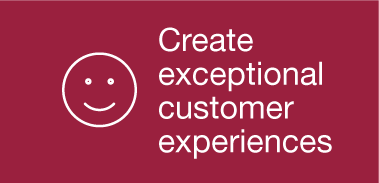Create exceptional customer experiences