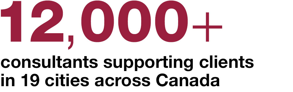 12,000+ consultants supporting clients in 19 cities across Canada