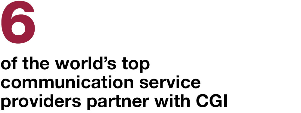 6 of the worlds top communication service providers partner with CGI