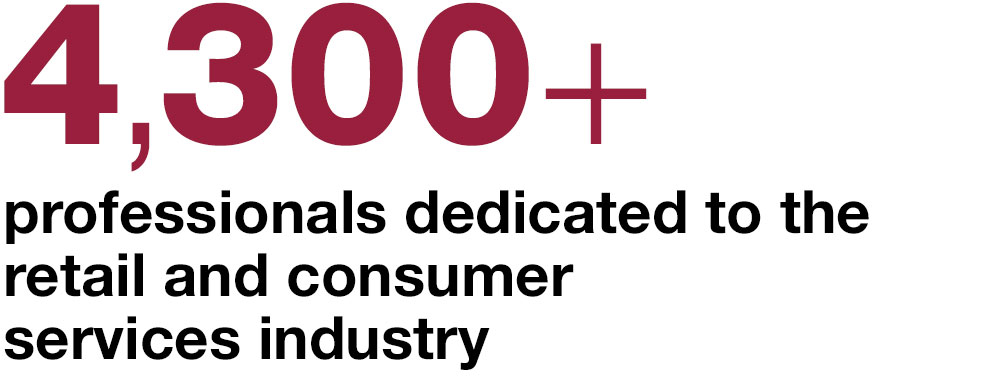 4,300+ professionals dedicated to  the retail and consumer  services industry