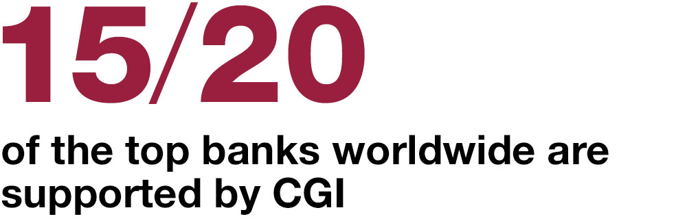 15/20 of the top banks worldwide are supported by CGI