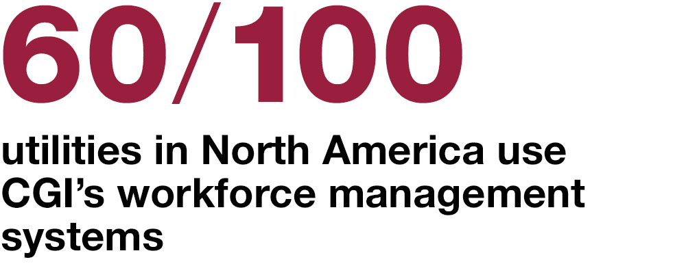 60 /100  utilities in North America  use CGI's workforce  management systems
