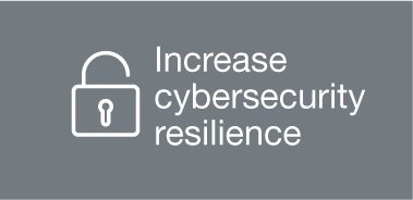 Increase cybersecurity resilience