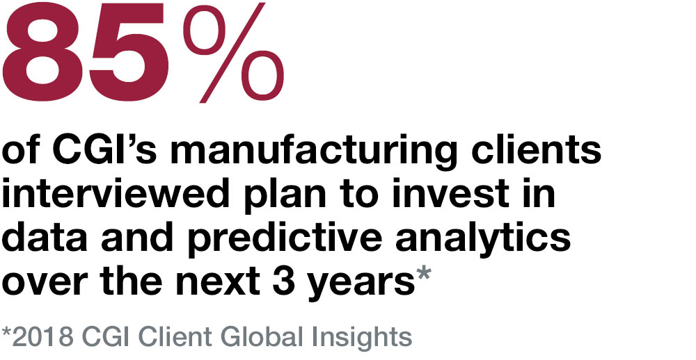 85% of CGI's manufacturing clients interviewed plan to invest in data and predictive analytics over the next 3 years