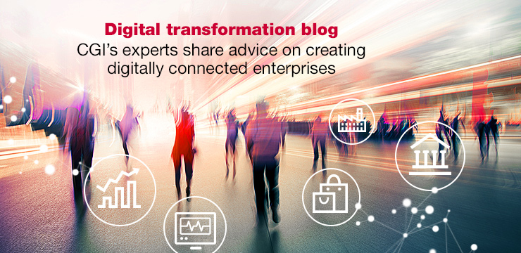 Digital transformation blog - CGI's experts share advice on creating digitally connected enterprises