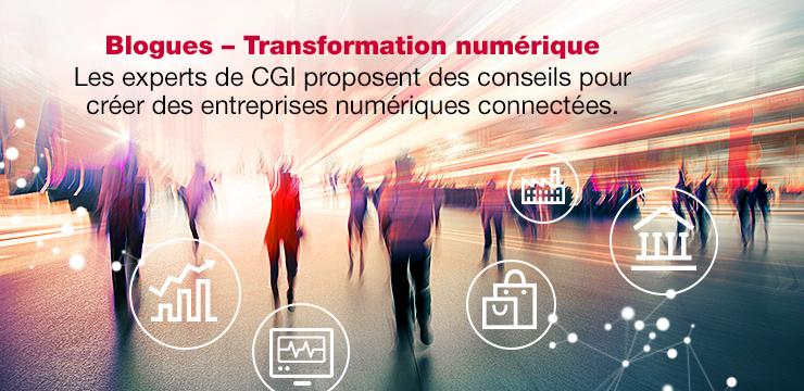 Blogues – Transformation numérique - Les experts de CGI proposent des conseils pour créer des entreprises numériques connectées.