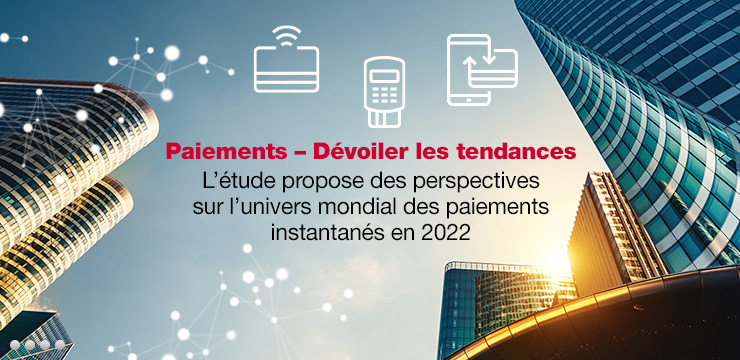 Paiements – Dévoiler les tendances - L'étude propose des perspectives sur l'univers mondial des paiements instantanés en 2022