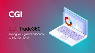 CGI Trade360: Taking your global trade business to the next level